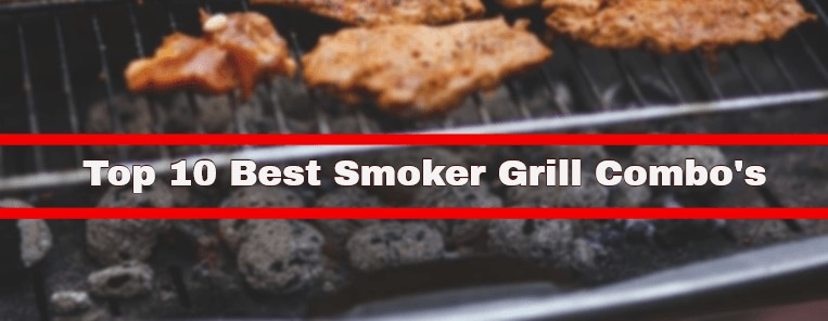 Top 10 Best Smoker Grill Combo -Complete Buyer's Guide 2020