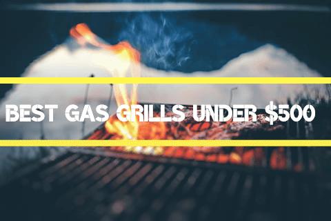 Top 10 Best Gas Grills Under $500 – Complete Buyer's Guide