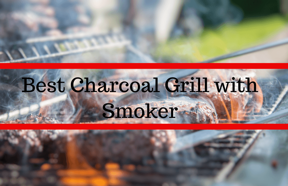 Best Charcoal Grill with Smoker – Complete Buyer's Guide 2020